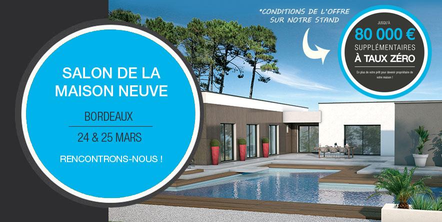 Retrouvez nous au salon de la maison neuve bordeaux for Maison a 80000 euros neuve
