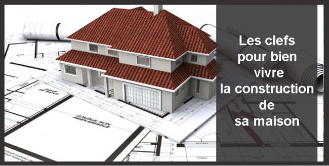 Comment bien Vivre la construction de sa maison ?