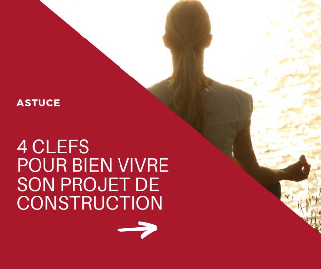4 clefs pour bien vivre votre projet de construction