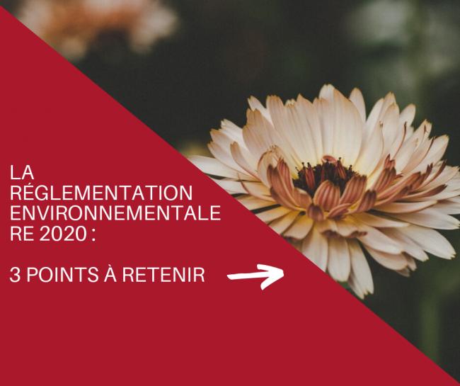 La réglementation environnementale RE 2020: 3 points à retenir